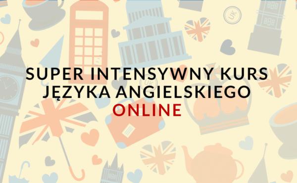 SUPER INTENSYWNY KURS JĘZYKA ANGIELSKIEGO ONLINE