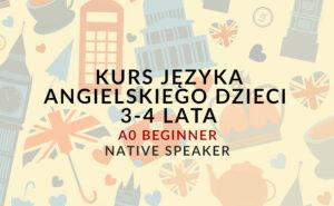 """Kursy języka angielskiego dla dzieci w wieku 3-4 lat - A0 """"Beginner"""" z native speakerem"""