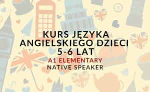 """Kurs języka angielskiego dla dzieci w wieku 5-6 lat - A1 """"Elementary"""" z Native Speakerem"""