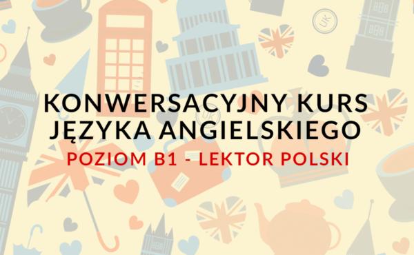 Konwersacyjny kurs języka angielskiego online na poziomie B1 z lektorem polskim