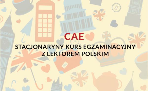 Stacjonarny kurs przygotowujący do egzaminu certyfikującego poziom znajomości języka angielskiego CAE z lektorem polskim.