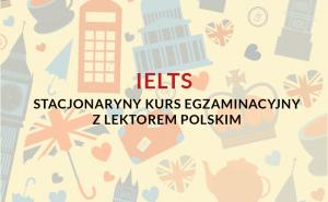 Stacjonarny kurs przygotowujący do egzaminu certyfikującego poziom znajomości języka angielskiego IELTS z lektorem polskim.