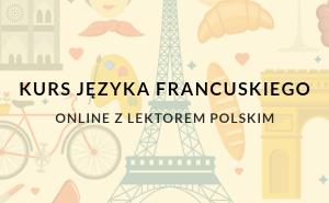 Naucz się języka francuskiego z naszym kursem online prowadzonym przez lektora polskiego.